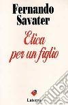 Etica per un figlio libro di Savater Fernando