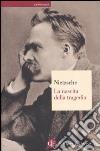 La nascita della tragedia ovvero grecità e pessimismo libro di Nietzsche Friedrich