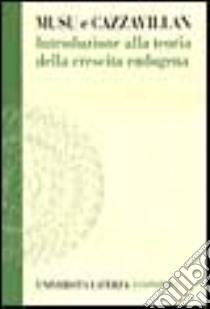 Introduzione alla teoria della crescita endogena libro di Musu Ignazio - Cazzavillan Guido