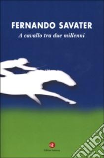 A cavallo tra due millenni libro di Savater Fernando