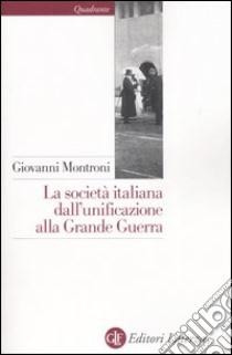 La società italiana dall'unificazione alla Grande Guerra libro di Montroni Giovanni