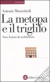 La metopa e il triglifo. Nove lezioni di architettura libro di Monestiroli Antonio