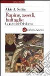 Rapine, assedi, battaglie. La guerra nel Medioevo libro di Settia Aldo A.