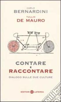 Contare e raccontare. Dialogo sulle due culture libro di Bernardini Carlo - De Mauro Tullio