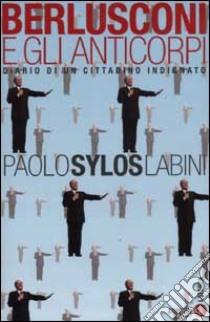 Berlusconi e gli anticorpi. Diario di un cittadino indignato libro di Sylos Labini Paolo