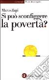 Si può sconfiggere la povertà? libro