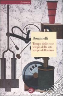 Tempo delle cose, tempo della vita, tempo dell'anima libro di Boncinelli Edoardo
