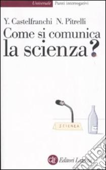Come si comunica la scienza? libro di Castelfranchi Yurij - Pitrelli Nico