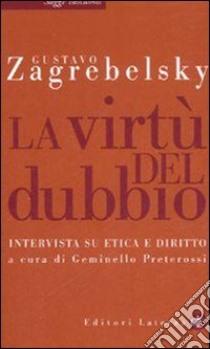 La virtù del dubbio. Intervista su etica e diritto libro di Zagrebelsky Gustavo