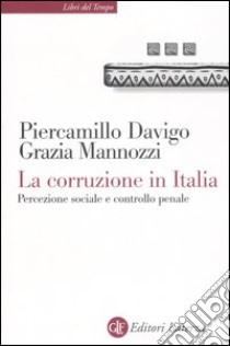La corruzione in Italia. Percezione sociale e controllo penale libro di Davigo Piercamillo - Mannozzi Grazia