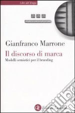 Il discorso di marca. Modelli semiotici per il branding libro di Marrone Gianfranco