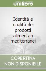 Identità e qualità dei prodotti alimentari mediterranei libro