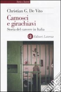 Camosci e girachiavi. Storia del carcere in Italia 1943-2007 libro di De Vito Christian G.