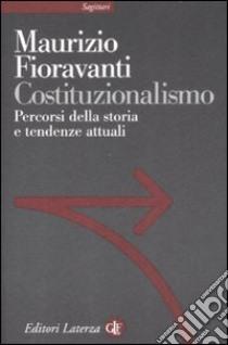 Costituzionalismo. Percorsi della storia e tendenze attuali libro di Fioravanti Maurizio