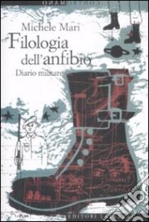 Filologia dell'anfibio. Diario militare libro di Mari Michele