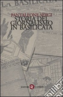 Storia del giornalismo in Basilicata libro di Sergi Pantaleone