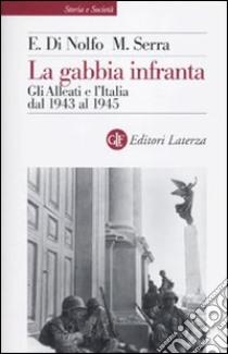 La Gabbia infranta. Gli alleati e l'Italia dal 1943 al 1945 libro di Di Nolfo Ennio; Serra Maurizio