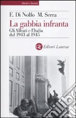 La Gabbia infranta. Gli alleati e l'Italia dal 1943 al 1945 libro di Di Nolfo Ennio - Serra Maurizio