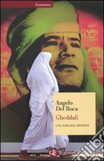 Gheddafi. Una sfida dal deserto libro di Del Boca Angelo