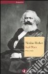 Karl Marx. Vita e opere libro