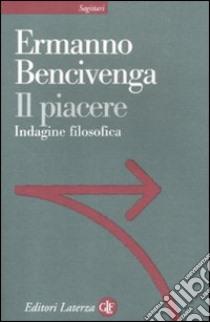 Il piacere. Indagine filosofica libro di Bencivenga Ermanno