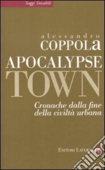 Apocalypse town. Cronache dalla fine della civiltà urbana libro di Coppola Alessandro