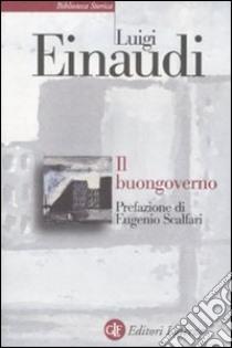 Il buongoverno. Saggi di economia e politica (1897-1954) libro di Einaudi Luigi