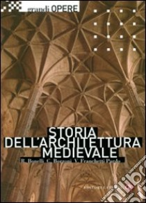 Storia dell'architettura medievale libro di Bonelli Renato - Bozzoni Corrado - Franchetti Pardo Vittorio