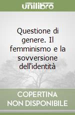 Questione di genere. Il femminismo e la sovversione dell'identità libro di Butler Judith