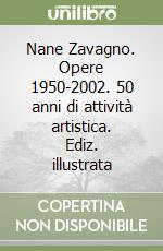 Nane Zavagno. Opere 1950-2002. 50 anni di attività artistica libro