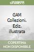 GAM Collezioni. Ediz. illustrata libro