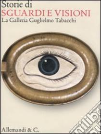 Storie di sguardi e visioni. La Galleria Guglielmo Tabacchi libro di Albarello Alessandra