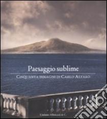 Paesaggio sublime. Cinquanta immagini di Carlo Alfaro. Catalogo della mostra (Sorrento, 30 aprile-27 maggio 2010) libro