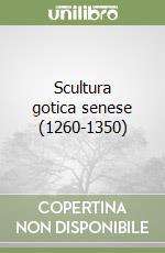 Scultura gotica senese (1260-1350) libro di Bartalini Roberto