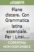Plane discere. Con Grammatica latina essenziale. Per i Licei. Con e-book. Con espansione online libro