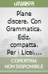 Plane discere. Con Grammatica. Ediz. compatta. Per i Licei. Con e-book. Con espansione online libro
