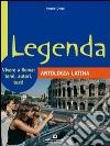 Legenda. Antologia latina. Vivere a Roma: temi, autori, testi. Per le Scuole superiori