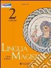 Lingua magistra. Lezioni. Per i Licei e gli Ist. magistrali libro
