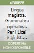 Lingua magistra. Grammatica operativa. Per i Licei e gli Ist. magistrali libro