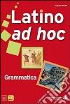 Latino ad hoc. Per le Scuole superiori. Con espansione online libro