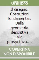 Il disegno. Costruzioni fondamentali. Dalla geometria descrittiva alla prospettiva. Per il triennio libro di Morasso Emilio