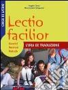 Lectio facilior l'ora di traduzione. Esercizi, versioni, metodo. Per i Licei e gli Ist. magistrali libro