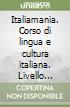 Italiamania. Corso di lingua e cultura italiana. Livello elementare. 2 CD Audio libro