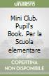 Mini Club. Pupil's Book. Per la Scuola elementare libro