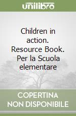 Children in action. Resource Book. Per la Scuola elementare libro di Argondizzo Carmen