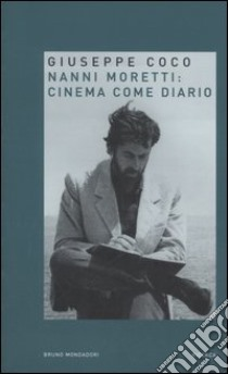 Nanni Moretti: cinema come diario libro di Coco Giuseppe