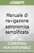 Manuale di navigazione astronomica semplificata libro