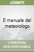 Il manuale del meteorologo libro