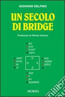Un secolo di bridge libro di Delfino Giovanni