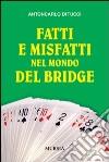 Fatti e misfatti nel mondo del bridge libro